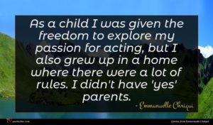 Emmanuelle Chriqui quote : As a child I ...
