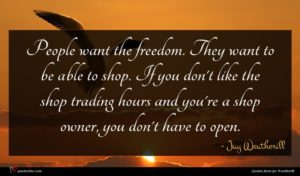 Jay Weatherill quote : People want the freedom ...