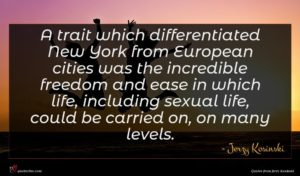 Jerzy Kosinski quote : A trait which differentiated ...
