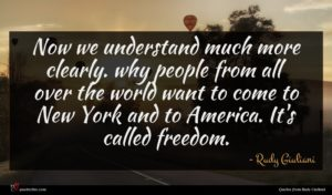 Rudy Giuliani quote : Now we understand much ...