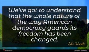 John Ashcroft quote : We've got to understand ...