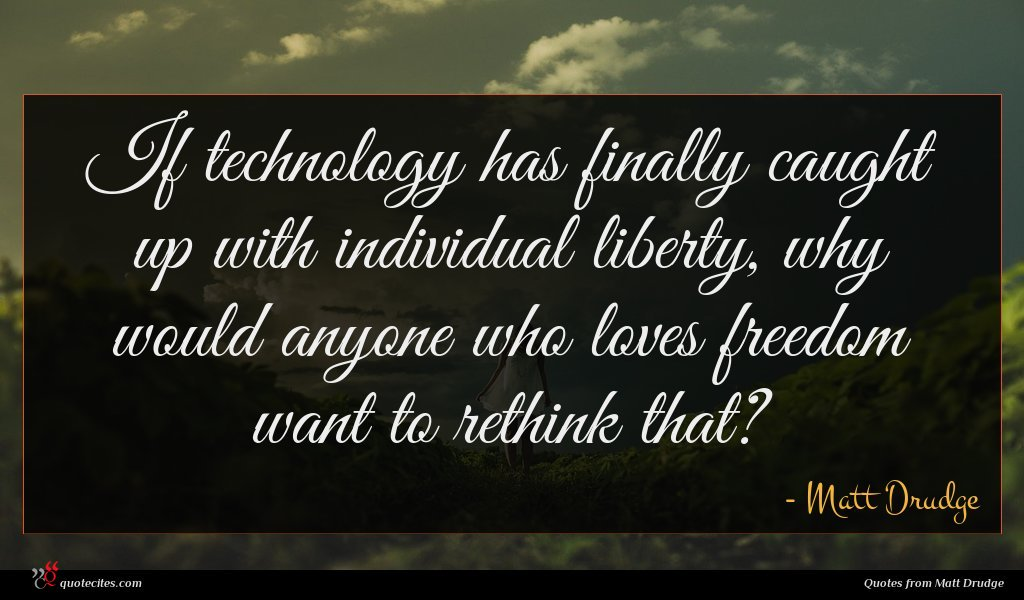 If technology has finally caught up with individual liberty, why would anyone who loves freedom want to rethink that?