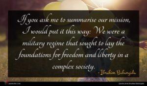 Ibrahim Babangida quote : If you ask me ...