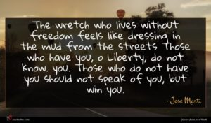 Jose Marti quote : The wretch who lives ...
