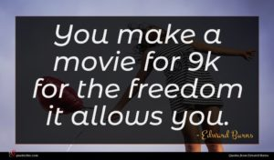 Edward Burns quote : You make a movie ...