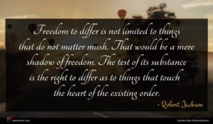 Robert Jackson quote : Freedom to differ is ...