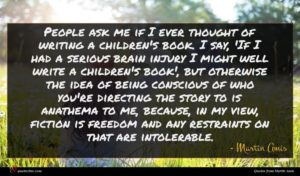 Martin Amis quote : People ask me if ...