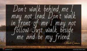 Albert Camus quote : Don't walk behind me ...