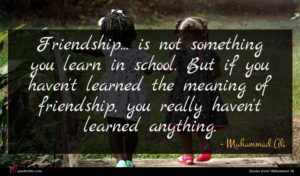 Muhammad Ali quote : Friendship is not something ...