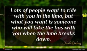 Oprah Winfrey quote : Lots of people want ...