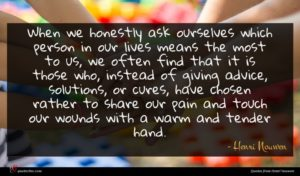 Henri Nouwen quote : When we honestly ask ...