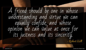 Robert Hall quote : A friend should be ...