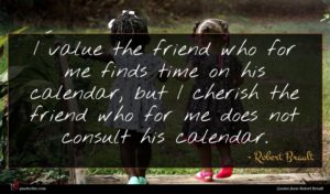 Robert Brault quote : I value the friend ...