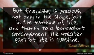 Thomas Jefferson quote : But friendship is precious ...