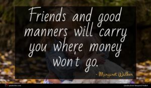 Margaret Walker quote : Friends and good manners ...
