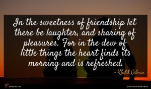 Khalil Gibran quote : In the sweetness of ...