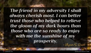 Ulysses S. Grant quote : The friend in my ...