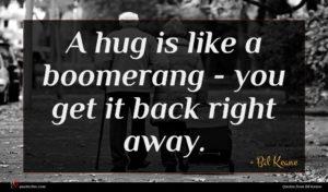 Bil Keane quote : A hug is like ...