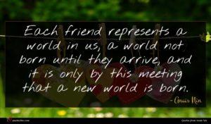 Anais Nin quote : Each friend represents a ...