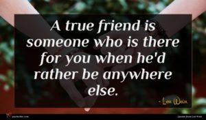 Len Wein quote : A true friend is ...