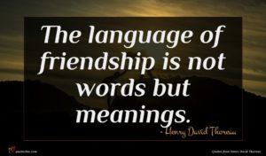 Henry David Thoreau quote : The language of friendship ...