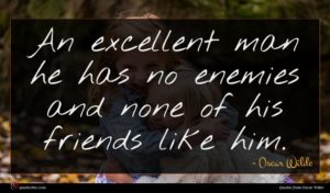 Oscar Wilde quote : An excellent man he ...
