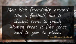 Anne Morrow Lindbergh quote : Men kick friendship around ...