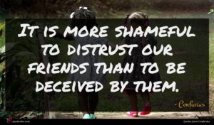 Confucius quote : It is more shameful ...