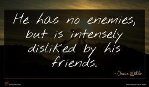 Oscar Wilde quote : He has no enemies ...