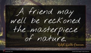 Ralph Waldo Emerson quote : A friend may well ...