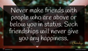 Chanakya quote : Never make friends with ...