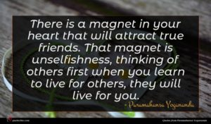 Paramahansa Yogananda quote : There is a magnet ...