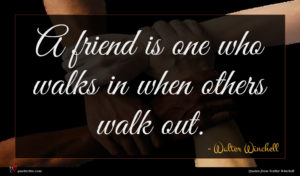 Walter Winchell quote : A friend is one ...