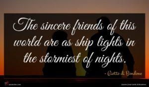 Giotto di Bondone quote : The sincere friends of ...