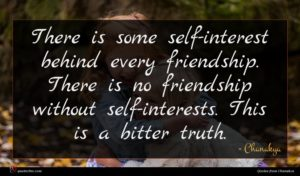Chanakya quote : There is some self-interest ...
