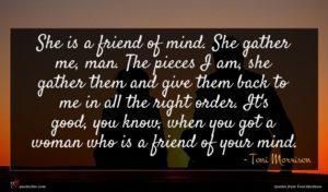 Toni Morrison quote : She is a friend ...