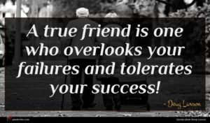 Doug Larson quote : A true friend is ...