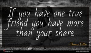 Thomas Fuller quote : If you have one ...