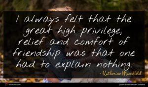 Katherine Mansfield quote : I always felt that ...