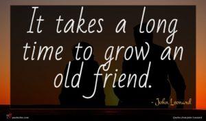 John Leonard quote : It takes a long ...