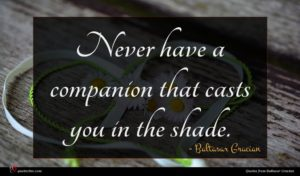 Baltasar Gracian quote : Never have a companion ...