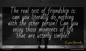 Eugene Kennedy quote : The real test of ...