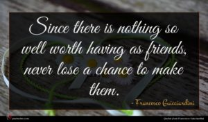 Francesco Guicciardini quote : Since there is nothing ...