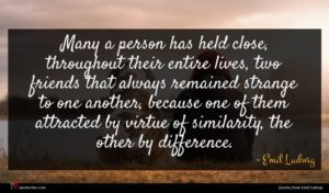 Emil Ludwig quote : Many a person has ...