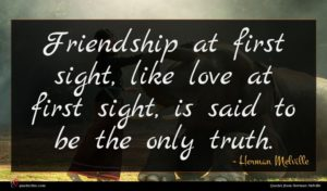 Herman Melville quote : Friendship at first sight ...