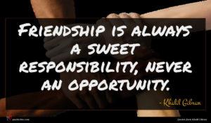 Khalil Gibran quote : Friendship is always a ...