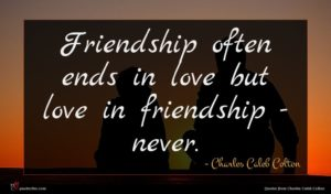 Charles Caleb Colton quote : Friendship often ends in ...