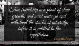 George Washington quote : True friendship is a ...
