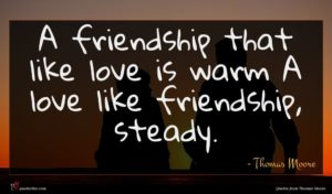 Thomas Moore quote : A friendship that like ...