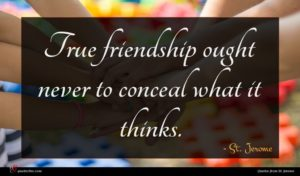 St. Jerome quote : True friendship ought never ...